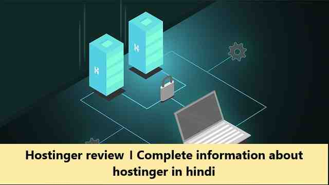 Hostinger review । Complete information about hostinger in hindi